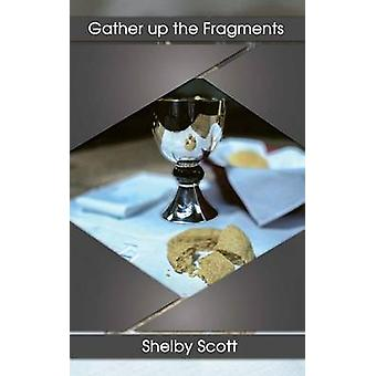Gather up the Fragments The poetry of Shelby Scott by Scott & Shelby
