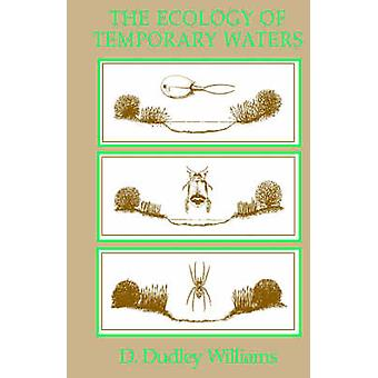 The Ecology of Temporary Waters by Williams & D. & Dudley