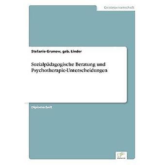 Sozialpdagogische Beratung und PsychotherapieUnterscheidungen by Grunow & geb. Linder & Stefanie