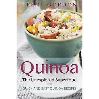 Quinoa the Unexplored Superfood Quinoa Recipes and Weight Loss Help by Gordon & Trent
