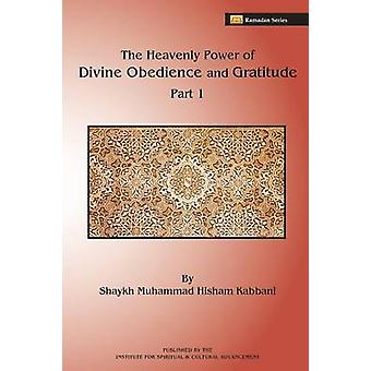 The Heavenly Power of Divine Obedience and Gratitude Part 1 by Kabbani & Shaykh Muhammad Hisham