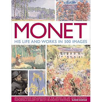 Monet - His Life and Works in 500 Images by Susie Hodge - 978075481953