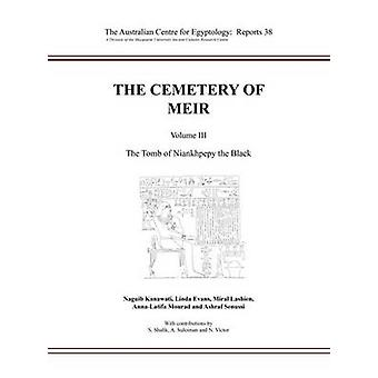 The Cemetery of Meir - Volume III - The Tomb of Niankhpepy the Black by