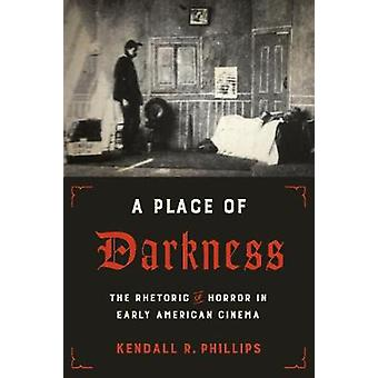 A Place of Darkness - The Rhetoric of Horror in Early American Cinema