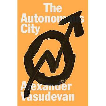 Den autonome byen av Alexander Vasudevan - 9781781687857 Bok