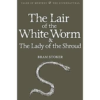 The Lair of the White Worm & The Lady of the Shroud by Bram Stoker -