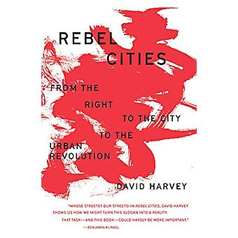 Rebel Cities - From the Right to the City to the Urban Revolution by D