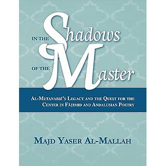 In the Shadows of the Master - Al-Mutanabbi's Legacy and the Quest for