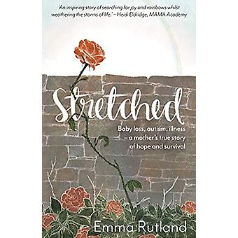 Stretched - Baby Loss - Autism - Illness - A Mother's True Story of Ho