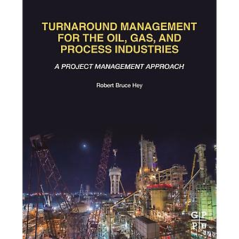 Turnaround Management for the Oil Gas and Process Industries by Hey & Robert Bruce Consultant and Professional Engineer & Malaysia
