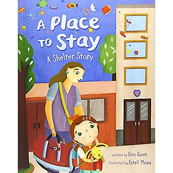 A Place to Stay - A Shelter Story by Erin Gunti - 9781782858256 Book