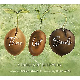 Three Lost Seeds - Stories of Becoming by Stephie Morton - 97808844876