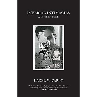 Imperial Intimacies - A Tale of Two Islands by Hazel V Carby - 9781788