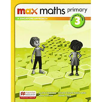Max Maths Primary A Singapore Approach Grade 3 Teacher's Book by Tony