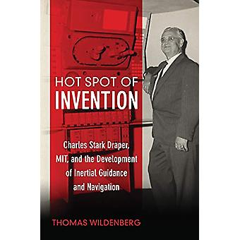 Hot Spot of Invention - Charles Stark Draper - MIT - and the Developme