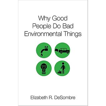 Why Good People Do Bad Environmental Things by DeSombre & Elizabeth R. Camilla Chandler Frost Professor of Environmental Studies & Camilla Chandler Frost Professor of Environmental Studies & Wellesley College