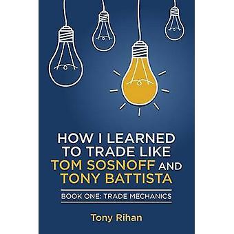 How I Learned to Trade Like Tom Sosnoff and Tony Battista - Book One -