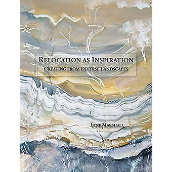 Relocation as Inspiration - Creating from Diverse Landscapes by Lyne M
