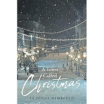 A Town Called Christmas by La Johna Newbould - 9781644716939 Book