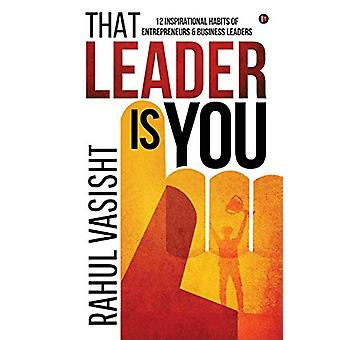 That Leader is You - 12 Inspirational Habits of Entrepreneurs & Bu