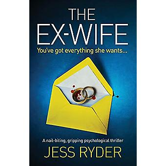 The Ex-Wife - A nail biting gripping psychological thriller by Jess Ry