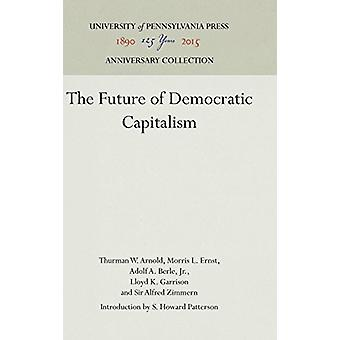 The Future of Democratic Capitalism by Thurman W Arnold - 97815128099
