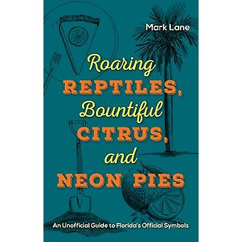 Roaring Reptiles  Bountiful Citrus and Neon Pies by Mark Lane