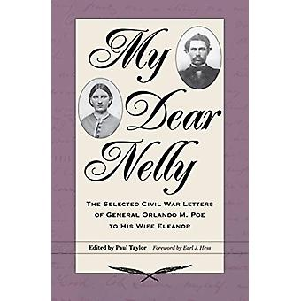 My Dear Nelly by Foreword by Earl J Hess & Edited by Paul Taylor