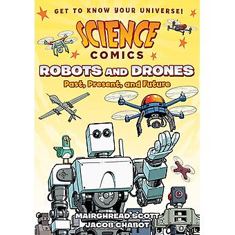 Science Comics Robots and Drones  Past Present and Future by Mairghread Scott & Illustrated by Jacob Chabot