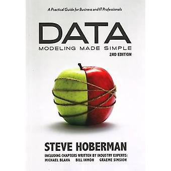 Data Modeling Made Simple A Practical Guide for Business and IT Professionals by Hoberman & Steve