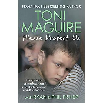 Please Protect Us From the No.1 Bestseller  The true story of twin boys their unbreakable bond and a childhood of abuse by Toni Maguire