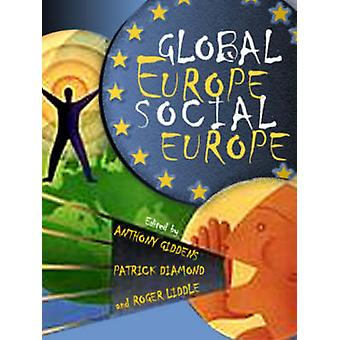 Global Europe - Social Europe by Anthony Giddens - Patrick Diamond -