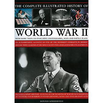 The Complete Illustrated History of World War Two - An Authoritative A