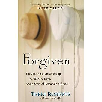 Forgiven - The Amish School Shooting - a Mother's Love - and a Story o