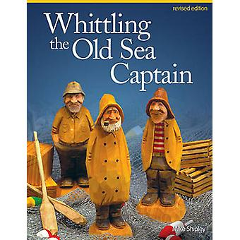 Whittling the old sea captain (Revised edition) by Mike Shipley - 978
