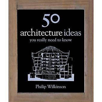 50 Architecture Ideas You Really Need to Know by Philip Wilkinson - 9