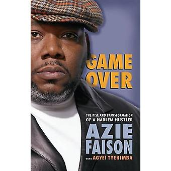 Game Over - The Rise and Transformation of a Harlem Hustler by Azie Fa