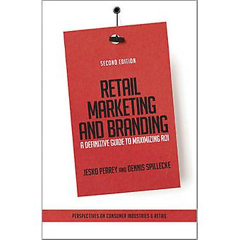 Retail Marketing and Branding - A Definitive Guide to Maximizing ROI (