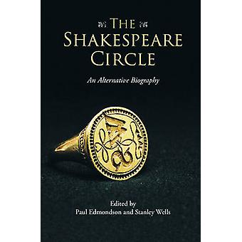 The Shakespeare Circle - An Alternative Biography by Paul Edmondson -