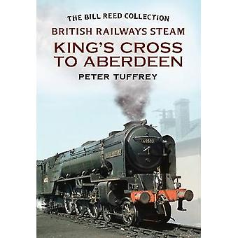British Railways Steam - King's Cross to Aberdeen - From the Bill Reed