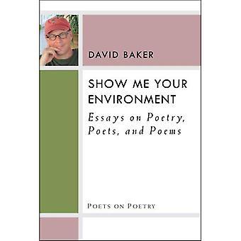 Zeigen Sie mir Ihre Umgebung: Essays über Poesie, Dichter und Gedichte (Dichter Lyrik)
