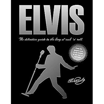 Elvis: The Definitive Guide� to the King of Rock 'n' Roll