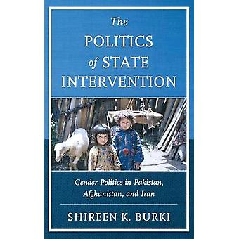 The Politics of State Intervention Gender Politics in Pakistan Afghanistan and Iran by Burki & Shireen K.