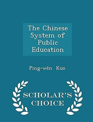 The Chinese System of Public Education  Scholars Choice Edition by Kuo & Pingwn