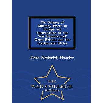 Das Gleichgewicht der Militärmacht in Europa eine Prüfung der Krieg Ressourcen von Großbritannien und der kontinentalen Staaten Krieg College-Serie von Maurice & John Frederick