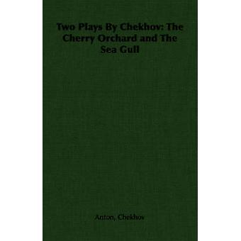 Two Plays by Chekhov The Cherry Orchard and the Sea Gull by Chekhov & Anton Pavlovich