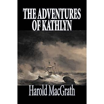 The Adventures of Kathlyn by Harold MacGrath Fiction Classics Action  Adventure by MacGrath & Harold