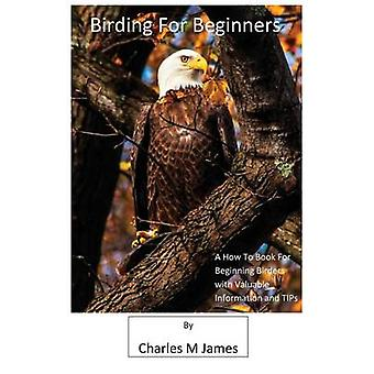 Birding for Beginners by James & Charles M.
