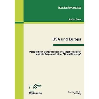 USA Und Europa Perspektiven Transatlantischer noch Und Die Frage Nach Einer Grand-Strategie von Peetz & Stefan