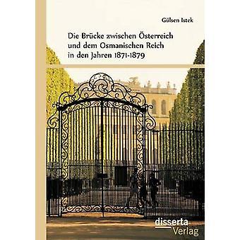 Die Brcke zwischen sterreich und dem Osmanischen Reich in den Jahren 18711879 by Istek & Glen
